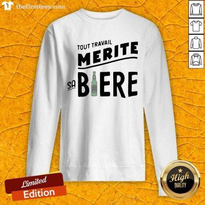 Tout Travail Merite Sa Biere Sweatshirt- Design By Thefirsttees.com