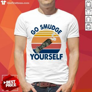 Go Smudge Yourself Vintage Sage Bundle Smoking Gift Bella Canvas Shirt- Design By Thefirsttees.com