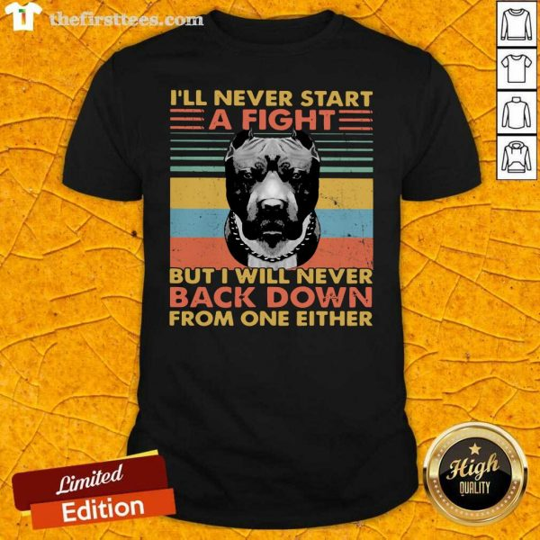 I'll Never Start A Fight But I Will Bever Back Down From One Either Vintage Shirt- Design By Thefirsttees.com