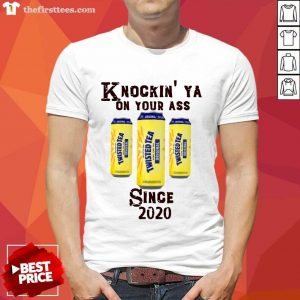 Knockin' Ya On Your As Twisted Tea Original Since 2020 Shirt- Design By Thefirsttees.com