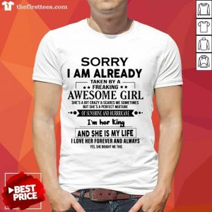 Sorry I Am Already Taken By A Freaking Awesome Girl Flirt With Me Shirt Design By Thefirsttees.com