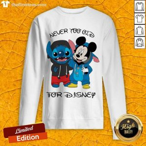 Stitch And Mickey Mouse Never Too Old For Disney Sweatshirt- Design By Thefirsttees.com