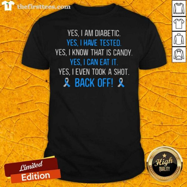 Yes I Am Diabetic Yes I Have Texted Yes I Know That Is Candy Yes I Can Eat It Yes I Even Tool A Shot Back Off Shirt- Design By Thefirsttees.com