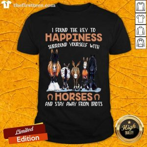 I Found The Key To Happiness Surround Yourself With Horses And Stay Away From Idiots Shirt- Design By Thefirsttees.com