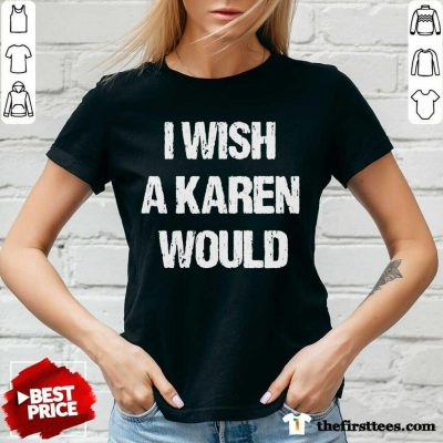I Wish A Karen Would V-neck- Design By Thefirsttees.com
