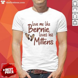 Love Me Like Bernie Loves His Mittens Shirt- Design By Thefirsttees.com