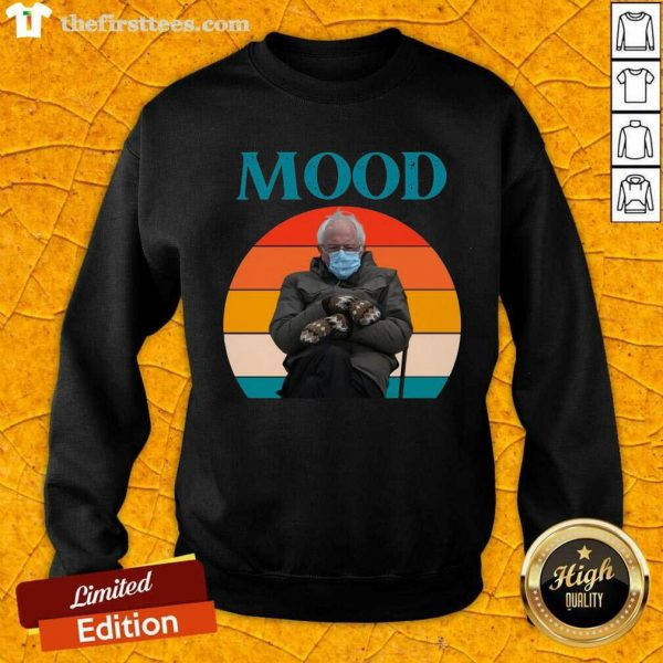 Mood Funny Bernie Sanders Mittens Meme Inauguration Sweatshirt- Design By Thefirsttees.com
