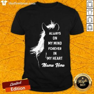 Horse Always On My Mind Forever In My Heart Name Here Shirt- Design By Thefirsttees.com