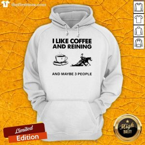 I Like Coffee And Reining And Maybe 3 People Hoodie- Design By Thefirsttees.com