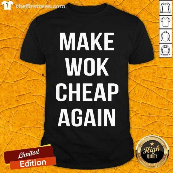 Make Wok Cheap Again Shirt- Design By Thefirsttees.com