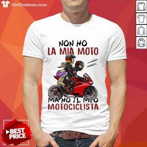 Non Ho La Mia Moto Ma Ho Il Mio Motociclista Bakker And Visser Shirt- Design By Thefirsttees.com