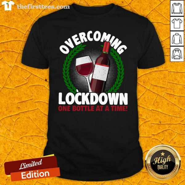 Overcoming Lockdown One Bottle At A Time Wine Shirt- Design By Thefirsttees.com