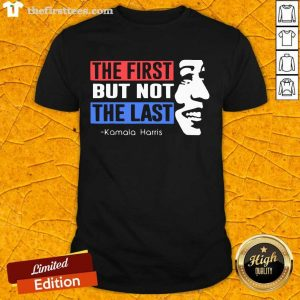 The First But Not The Last Nasty Vice President Kamala Shirt- Design By Thefirsttees.com