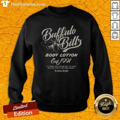 Buffalo Bill's Body Lotion Silence Of The Lambs Est 1991 It Rubs The Lotion On It's Skin Or Else Sweatshirt- Design By Thefirsttees.com