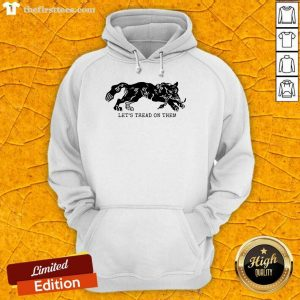 Tiger Let's Tread On Them Hoodie- Design By Thefirsttees.com