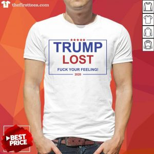 Trump Lost Fuck Your Feelings 2020 Shirt- Design By Thefirsttees.com