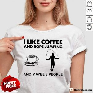 I Like Coffee And Rope Jumping And Maybe 3 People V-neck- Design By Thefirsttees.com