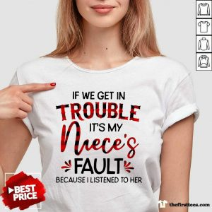 If We Get In Trouble It's My Niece's Fault Because I Listened To Her V-neck- Design By Thefirsttees.com