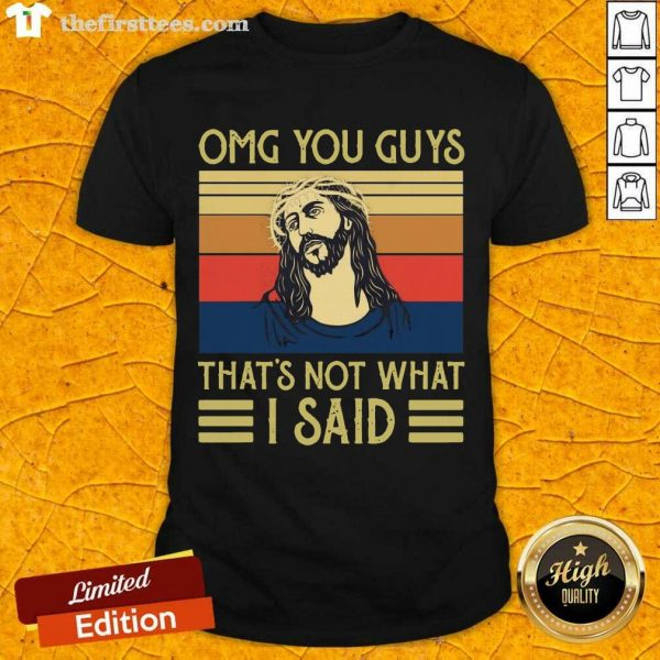 Jesus Omg You Guys That's Not What I Said Vintage Retro Shirt- Design By Thefirsttees.com