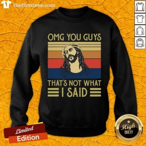 Jesus Omg You Guys That's Not What I Said Vintage Retro Sweatshirt- Design By Thefirsttees.com