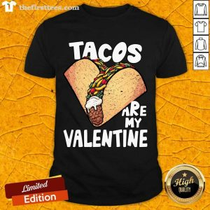 Tacos Are My Valentine Taco Lover Heart Valentine's Day 2021 Shirt- Design By Thefirsttees.com