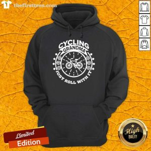 Cycling Grandma Just Roll With It Hoodie- Design By Thefirsttees.com