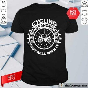 Cycling Grandma Just Roll With It Shirt- Design By Thefirsttees.com