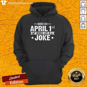 Born April 1st My Life Is A Joke April Fools Day Us 2021 Hoodie- Design By Thefirsttees.com