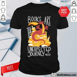 Dragon Books Are The Unexpected Journey I Need Shirt - Design By Thefirsttees.com