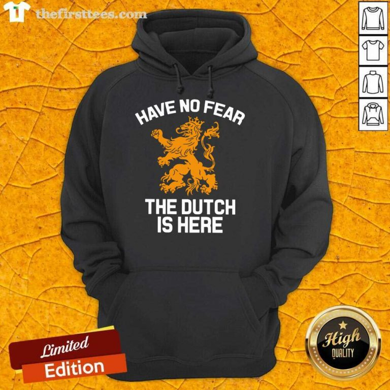 Premium Have No Fear Lion Netherlands The Dutch Is Here Hoodie