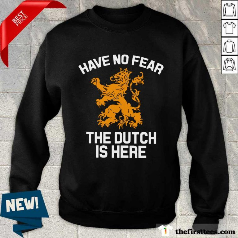 Premium Have No Fear Lion Netherlands The Dutch Is Here Sweatshirt