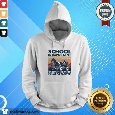 School Is Important But Harness Racing Is Importanter Vintage Hoodie- Design By Thefirsttees.com