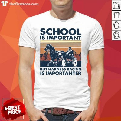 School Is Important But Harness Racing Is Importanter Vintage Shirt- Design By Thefirsttees.com