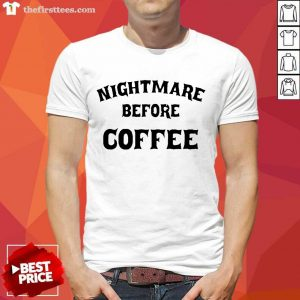 Nightmare Before Coffee Shirt- Design By Thefirsttees.com