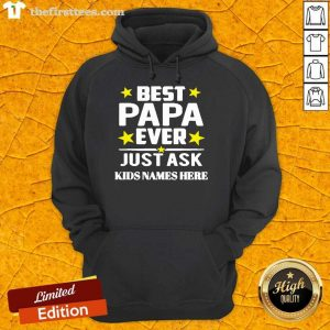 Best Papa Ever Just Ask Kids Names Here Hoodie- Design By Thefirsttees.com