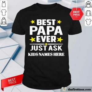 Best Papa Ever Just Ask Kids Names Here Shirt- Design By Thefirsttees.com