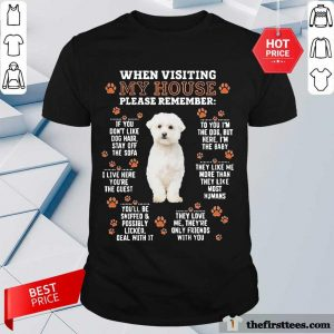Bichon Frise When Visiting My House Please Remember Shirt- Design By Thefirsttees.com
