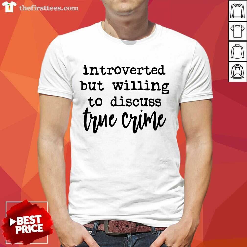 Awesome Introverted But Willing To Discuss True Crime Shirt