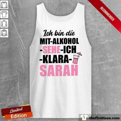 Funny Ich Bin Die Mit Alkohol Sehe Ich Klara Sarah Tank Top