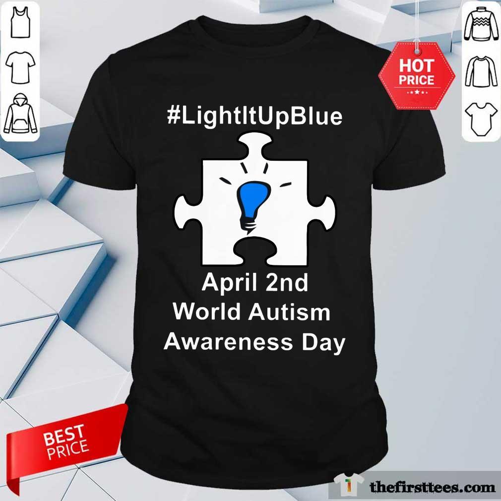 Funny Light It Up Blue April 2 Nd World Autism Awareness Day Shirt
