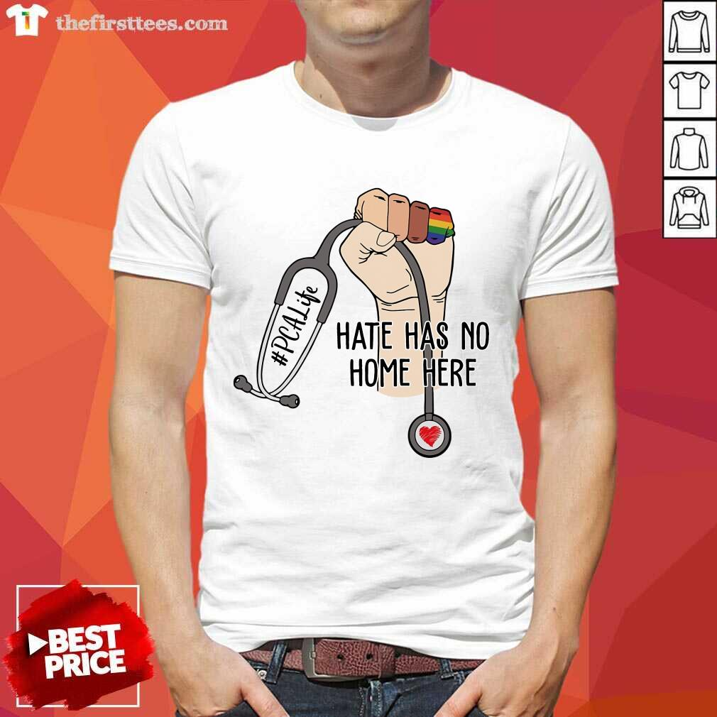 Funny PCA Life Hate Has No Home Here Shirt
