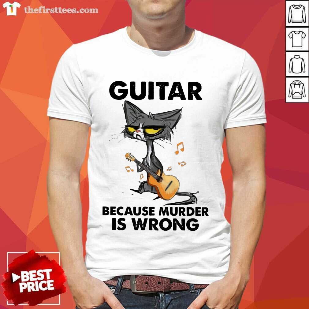 Good Black Guitar Because Murder Is Wrong Shirt