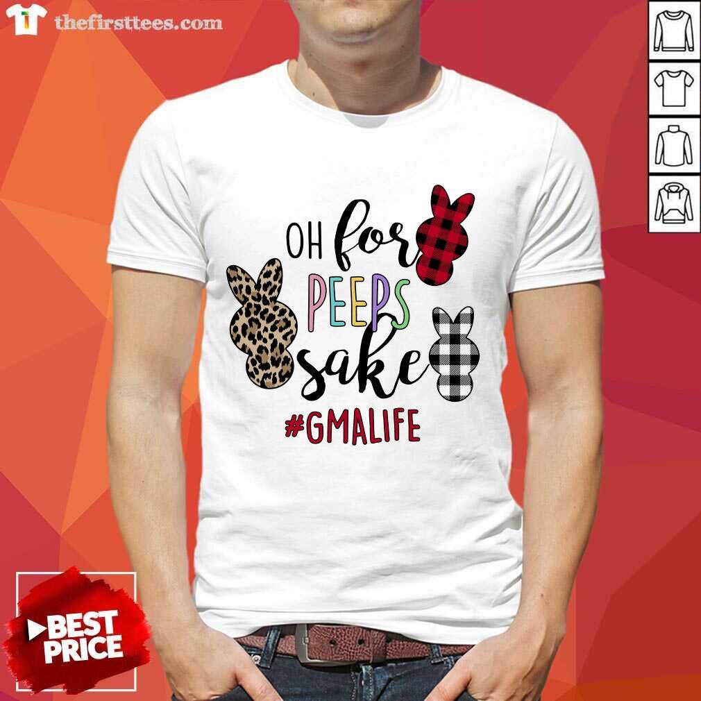 Happy GMa Life Oh For Peeps Sake Shirt