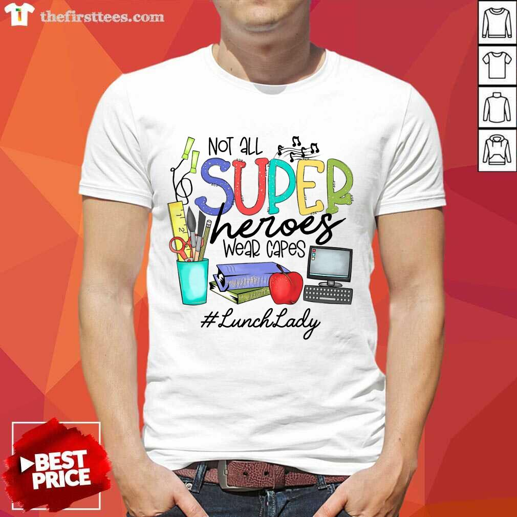 Hot Not All Superheroes Wear Capes Lunch Lady Shirt