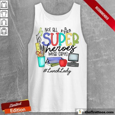 Hot Not All Superheroes Wear Capes Lunch Lady Tank Top