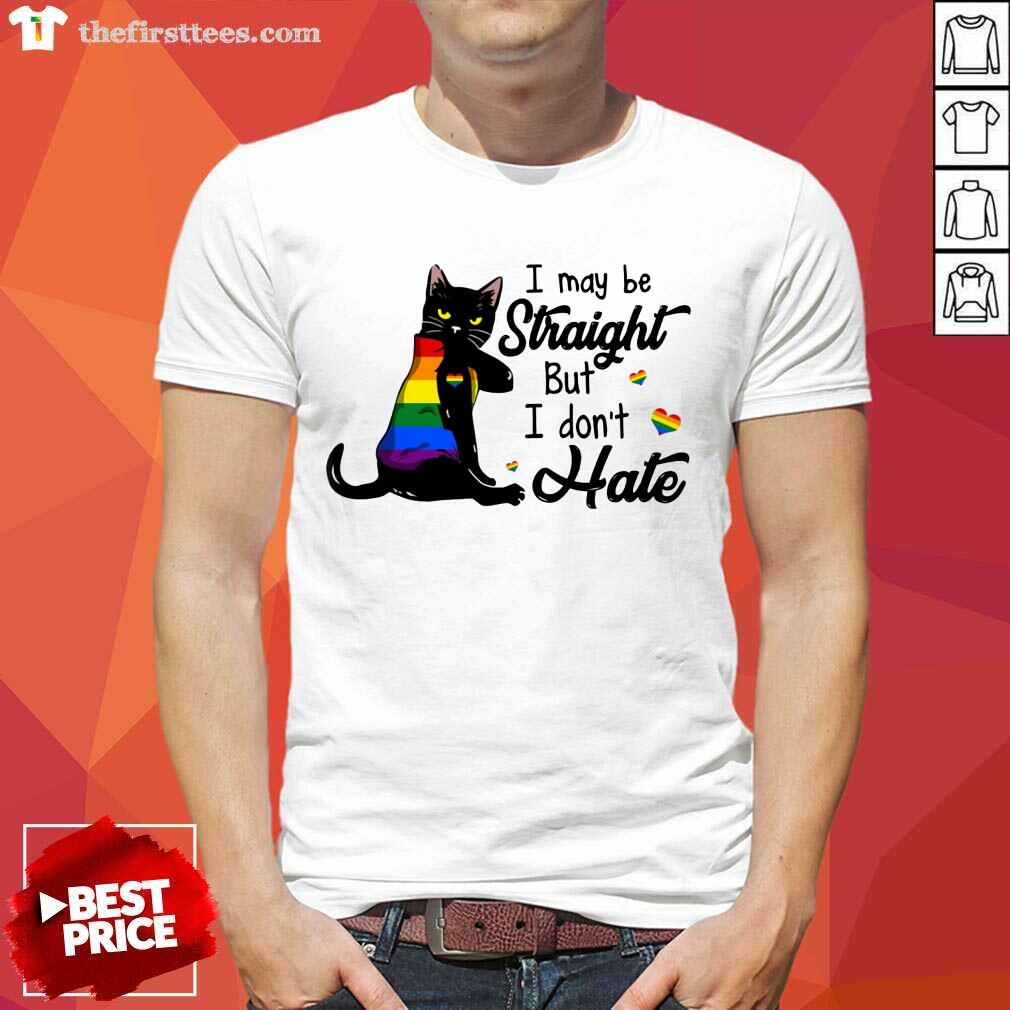 I May Be Straight But I Don't Hate LGBT Shirt