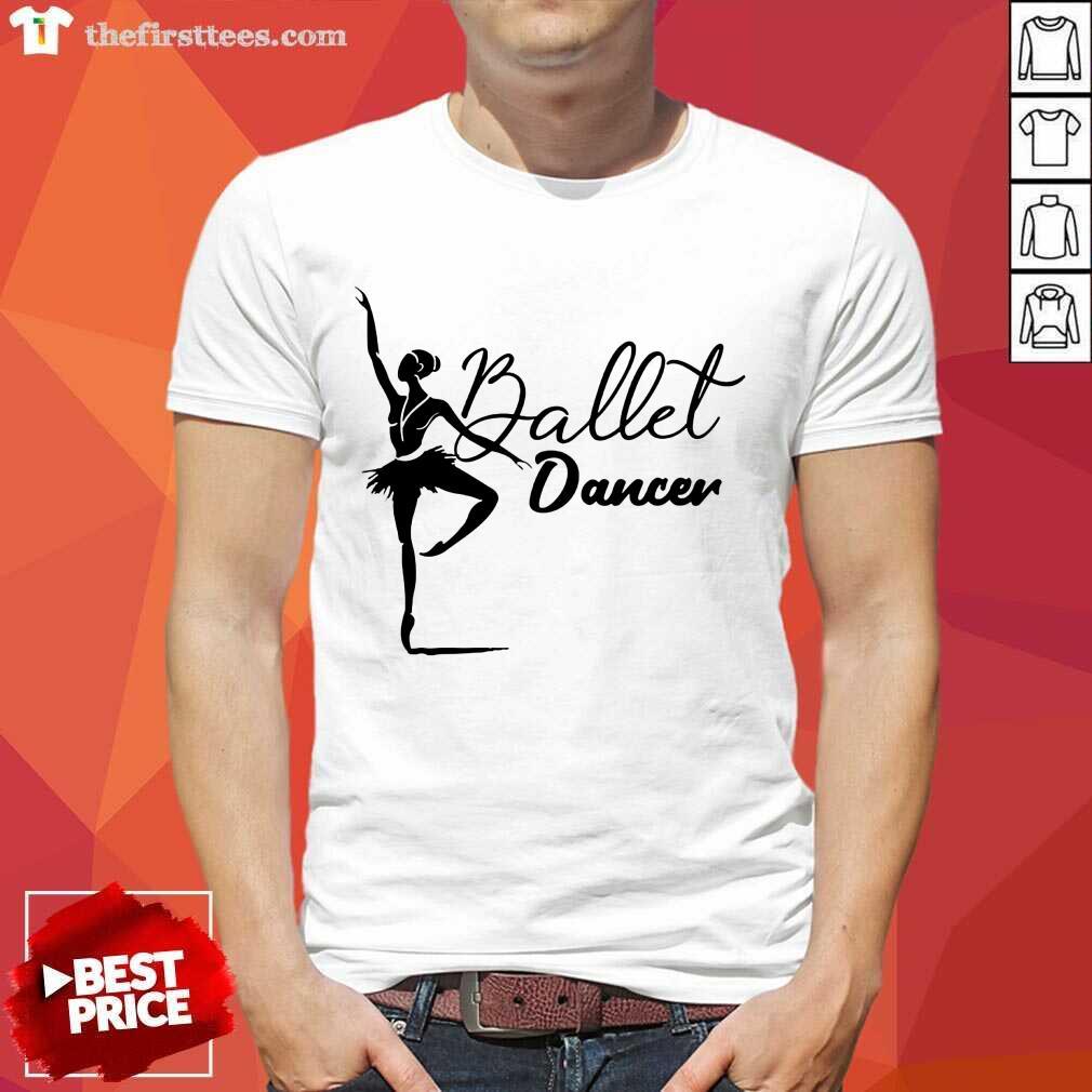 Nice Ballet Dancer Shirt