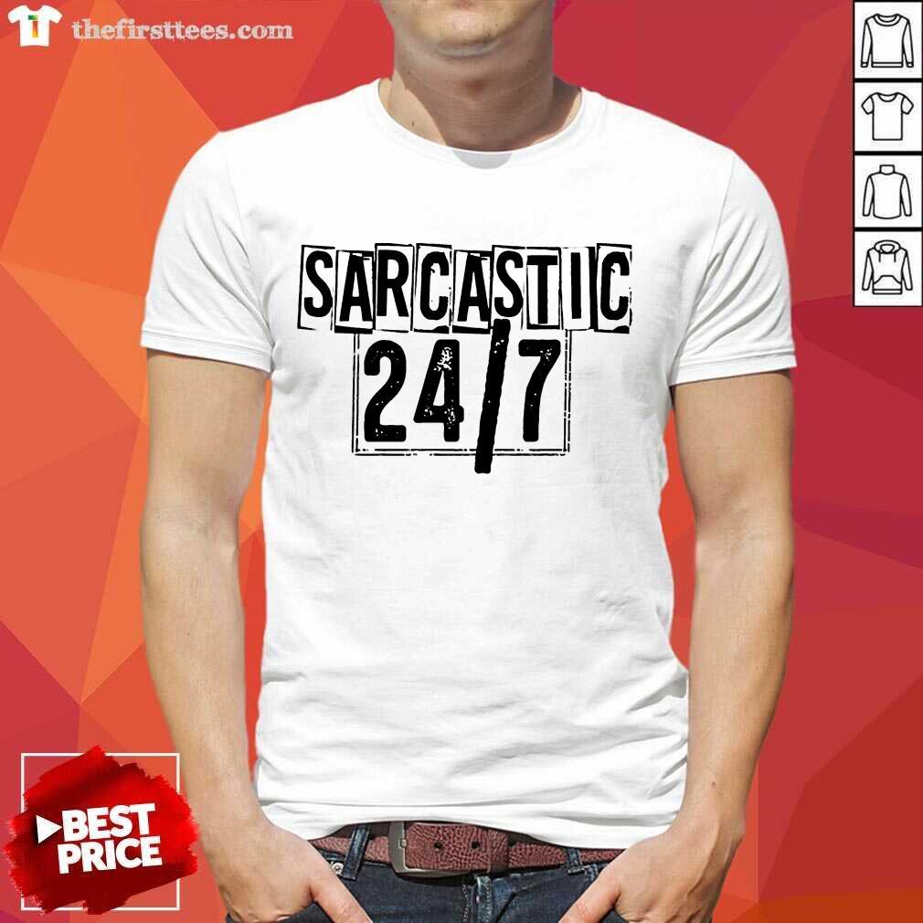 Sarcastic 24 7 Shirt