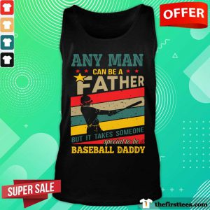 Any Man Can Be A Father But It Takes Someone Special To Be A Baseball Daddy Vintage Tank Top
