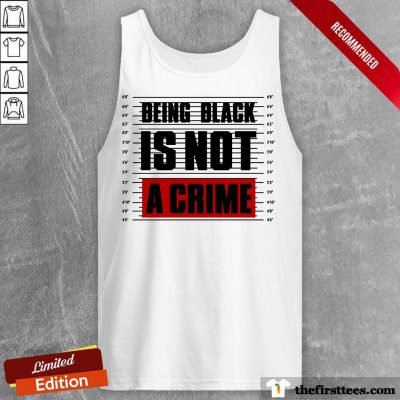 Being Black Is A Crime Tank Top